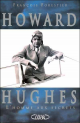 Howard Hugues, l'homme aux secrets